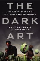 The dark art : my undercover life in global narco-terrorism