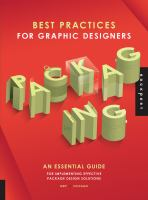 Best practices for graphic designers : packaging : an essential guide for implementing effective package design solutions