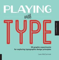 Playing with type : 50 graphic experiments for exploring typographic design principles