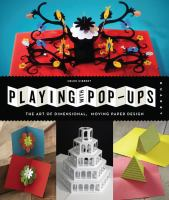 Playing with pop-ups : the art of dimensional, moving paper designs