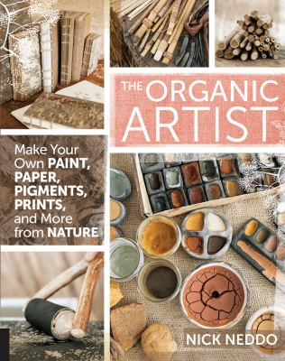 Cover art for The Organic Artist: Make Your Own Paint, Paper, Pigments & More from Nature