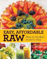 Easy, affordable raw : how to go raw on $10 a day (or less)