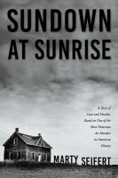 Sundown at Sunrise: A Story of Love and Murder, Based on One of the Most Notorious Ax Murders in American History