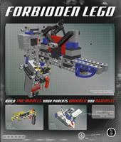 Forbidden LEGO : build the models your parents warned you against!