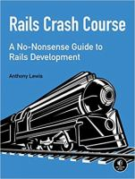 Rails crash course : a no-nonsense guide to Rails development