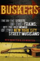 Buskers : the on-the-streets, in-the-trains, off-the-grid memoir of two New York City street musicians