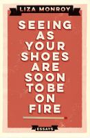 Seeing as your shoes are soon to be on fire : essays