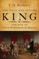 The once and future king : the rise of crown government in America