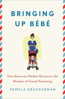 Cover art for Bringing Up Bebe: One American Mother Discovers the Wisdom of French Parenting