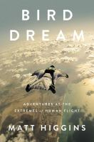 Bird dream : adventures at the extremes of human flight