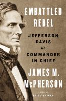 Embattled rebel : Jefferson Davis as commander in chief