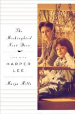 Cover Image for The Mockingbird Next Door: Life with Harper Lee  by Marja Mills