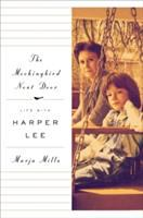 The mockingbird next door : life with Harper Lee