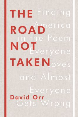 Cover Image for The Road Not Taken: Finding America in the Poem Everyone Loves and Almost Everyone Gets Wrong by David Orr