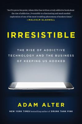 the rise of addictive technology and the business of keeping us hooked