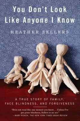 Cover Image for You Don't Look Like Anyone I Know: A True Story of Family, Face Blindness, and Forgiveness by Heather Sellers
