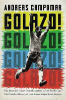 Golazo! : the beautiful game from the Aztecs to the World Cup : the complete history of how soccer shaped Latin America