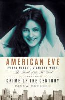 "American Eve : Evelyn Nesbit, Stanford White, the birth of the ""It"" girl, and the crime of the century"