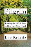 Pilgrim : risking the life I have to find the faith I seek