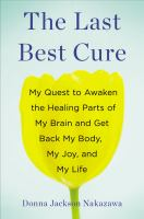 The last best cure : my quest to awaken the healing parts of my brain and get back my body, my joy, and my life