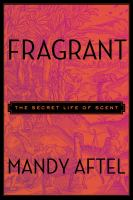 Fragrant : the secret life of scent