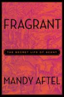 Fragrant : the secret life of scent