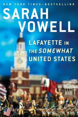 Cover Image for Lafayette in the Somewhat United States by Sarah Vowell