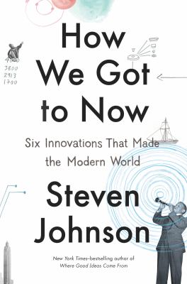 Cover Image for How We Got to Now: Six Innovations That Made the Modern World by Steven Johnson