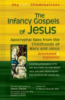 The infancy Gospels of Jesus : apocryphal tales from the childhoods of Mary and Jesus--annotated & explained