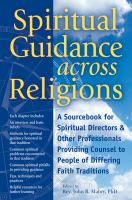 Spiritual guidance across religions : a sourcebook for spiritual directors and other professionals providing counsel to people of differing faith traditions