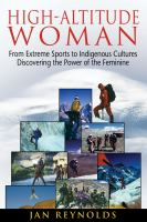 High-altitude woman : from extreme sports to indigenous cultures--discovering the power of the feminine