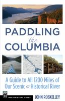 Paddling the Columbia : a guide to all 1200 miles of our scenic & historical river