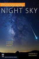 Photography night sky : a field guide for shooting after dark