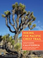 Hiking the Pacific Crest Trail: Southern California : Section Hiking From Campo to Tuolumne Meadows