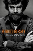 Reinhold Messner : my life at the limit