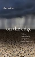 On the edge [electronic resource] : water, immigration, and politics in the Southwest