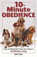 10-minute obedience : how to effectively train your dog in 10 minutes a day