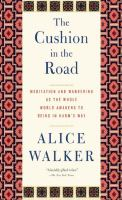 The cushion in the road [electronic resource] : meditation and wandering as the whole world awakens to being in harm's way