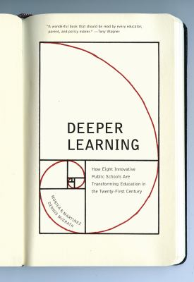 Book cover for Deeper learning [electronic resource] : how eight innovative public schools are transforming education in the twenty-first century / Monica R. Martinez and Dennis McGrath