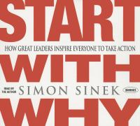 Start With Why: [how Great Leaders Inspire Everyone to Take Action]