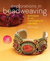 Explorations in beadweaving : techniques for an improvisational approach