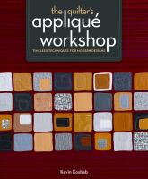 The quilter's applique workshop : timeless techniques for modern designs
