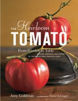 The heirloom tomato : from garden to table : recipes, portraits, and history of the world's most beautiful fruit