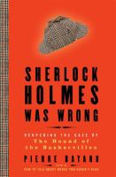 Sherlock Holmes was wrong : reopening the case of the Hound of the Baskervilles