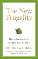 The new frugality : how to consume less, save more, and live better