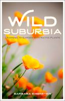Wild suburbia : learning to garden with native plants