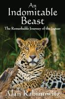 An indomitable beast : the remarkable journey of the jaguar