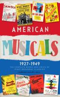 American musicals, 1927-1949 : the complete books & lyrics of eight Broadway classics