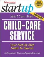 book cover image: start your own child-care service: you step-by-step guide to success