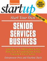 Start your own senior services business : adult day-care, relocation service, home-care, transportation service, concierge, travel service